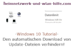 Windows 10 Tutorial - Den automatischen Download von Update-Dateien verhindern!