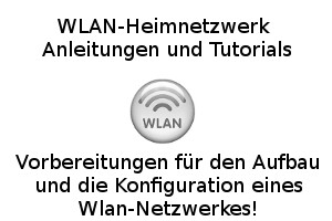 Vorbereitungen für den Aufbau und die Konfiguration eines Wlan-Netzwerkes!