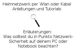 Was solltest du in Punkto Netzwerk-Sicherheit auf deinem PC oder Notebook beachten?