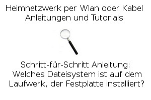 Welches Dateisystem ist auf dem Laufwerk, der Festplatte installiert?