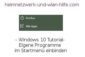 Windows 10 - Eigene Programme im Startmenü einbinden