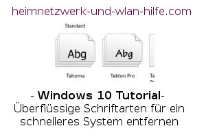 Windows 10 - Tutorial - Überflüssige Schriftarten für ein schnelleres System entfernen