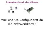 Wo und wie konfiguriere ich meine Netzwerkarte?