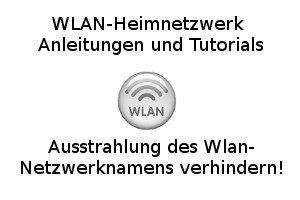Ausstrahlung des Wlan-Netzwerknamens verhindern!
