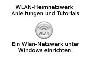Ein Wlan-Netzwerk unter Windows einrichten!