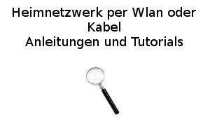 Heimnetzwerk per Wlan oder Kabel - Anleitungen und Tutorials