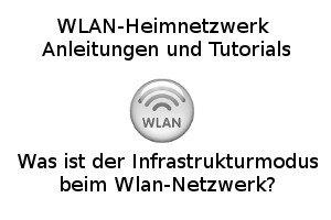Was ist der Infrastrukturmodus beim Wlan-Netzwerk