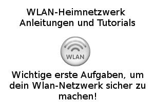 Wichtige erste Aufgaben, um dein Wlan-Netzwerk sicher zu machen!