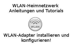 WLAN-Adapter installieren und konfigurieren!