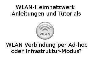 WLAN Verbindung per Ad-hoc oder Infrastruktur-Modus?